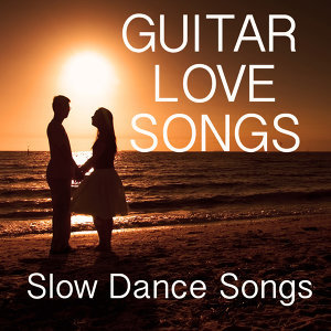 Guitar Love Songs: Slow Dance Music