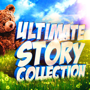 The Ultimate Story Collection for Children (30 Audio Stories, Fairy Tales and Nursery Rhymes for Boys and Girls of All Ages)