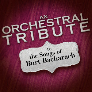 An Orchestral Tribute to the Songs of Burt Bacharach