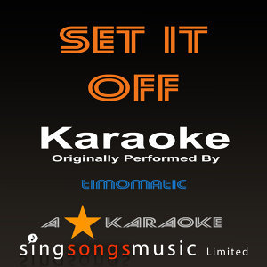 Set It Off (Originally Performed By Timomatic) [Karaoke Audio Version]