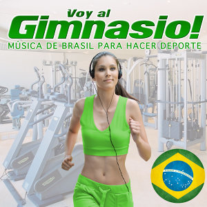 Voy al Gimnasio !. Música de Brasil para Hacer Deporte