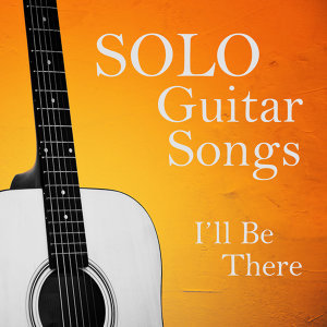Solo Guitar Songs: I'll Be There