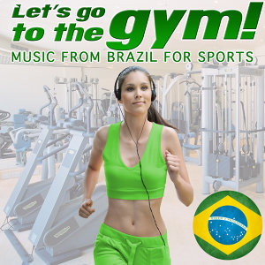 Let's Go to the Gym !.Music from Brazil for Sports