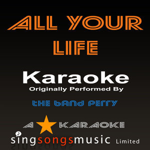 All Your Life (Originally Performed By The Band Perry) [Karaoke Audio Version]