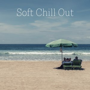Soft Chill Out  – Soft Sounds of Chill Lounge, Deep Relax, Sunday Morning, Relax, Sensuality