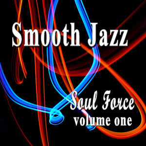 Smooth Jazz Soul Force, Vol. 1