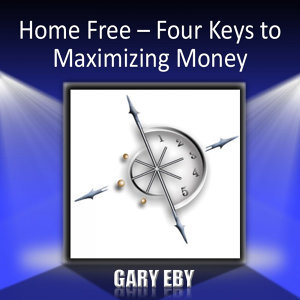 Home Free – Four Keys to Maximizing Money