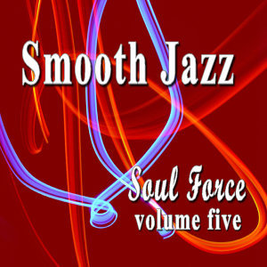 Smooth Jazz Soul Force, Vol. 5