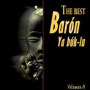 The Best Barón Ya Búk-Lu Vol. A