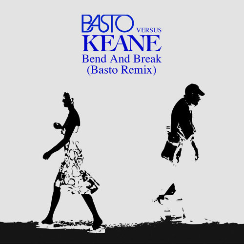 Bend & Break (Basto vs Keane) - Basto Remix