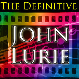 The Definitive John Lurie