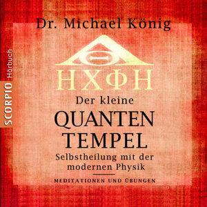 Der kleine Quanten-Tempel - Selbstheilung mit der modernen Physik - Meditationen und Übungen