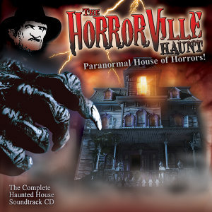 The Horrorville Haunt: Paranormal House of Horrors! (Haunted House Soundtracks)