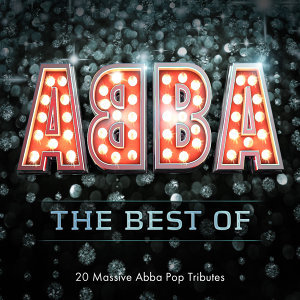 A Tribute to Abba - The Best Of - 20 Massive Abba Pop Tributes