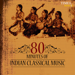 80 Minutes of Indian Classical Music