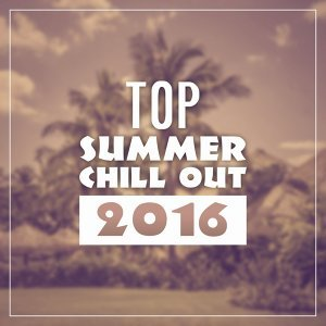 Top Summer Chill Out 2016 – Best Chill Out Collection, Bar Lounge, Summer Music, Bossa Lounge, Ambient Music, Take a Rest