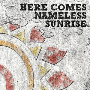 Here Comes Nameless Sunrise