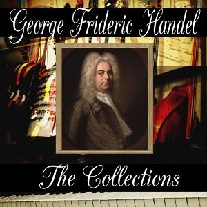 George Frideric Handel: The Collection