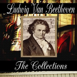 Ludwig van Beethoven: The Collection