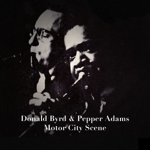 Donald Byrd & Pepper Adams, Motor City Scene