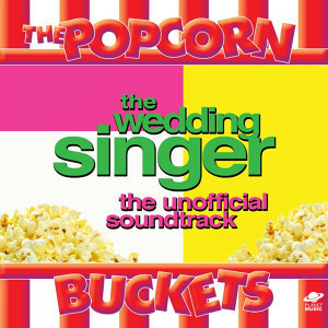 The Wedding Singer: The Unofficial Soundtrack Performed By the Popcorn Buckets