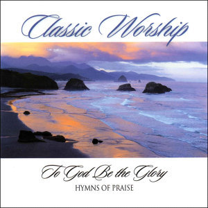 To God Be The Glory - Hymn Of Praise from the Classic Worship series