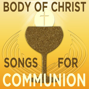Body of Christ: Songs for Communion