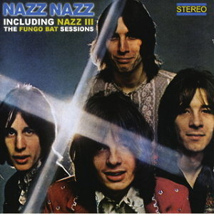 Nazz Nazz Including Nazz III - The Fungo Bat Sessions