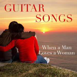 Solo Guitar Songs: When a Man Loves a Woman