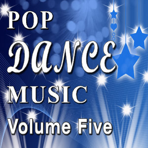 Pop Dance Music Vol. Five