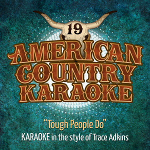 Tough People Do (Karaoke in the Style of Trace Adkins)
