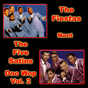 The Fiestas Meet the Five Satins Doo Wop, Vol. 2