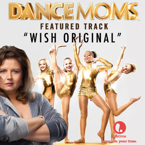 "Wish Original (From ""Dance Moms"") - Single"