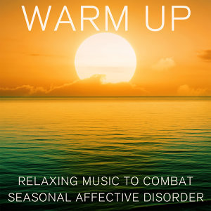 Warm Up: Relaxing Music to Combat Seasonal Affective Disorder
