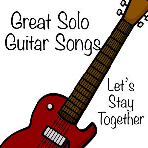 Great Solo Guitar Instrumental Songs: Let's Stay Together
