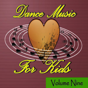 Dance Music for Kids Volume Nine