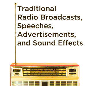 Traditional Radio Broadcasts, Speeches, Advertisements, And Sound Effects