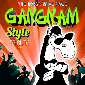 The Horse Riding Dance. Gangnam Style (Tribute to Psy) - Single
