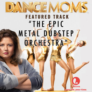 "The Epic Metal Dubstep Orchestra (From ""Dance Moms"")"