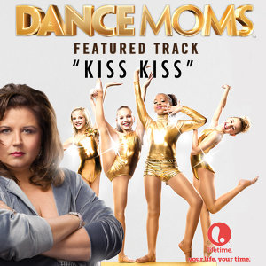 "Kiss Kiss (From ""Dance Moms"") - Single"