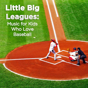Little Big Leagues: Music for Kids Who Love Baseball