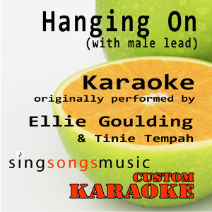 Hanging On (With Male Lead) [Originally Performed By Ellie Goulding & Tinie Tempah] [Karaoke Audio Version]
