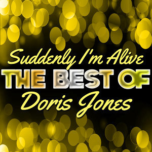 Suddenly I'm Alive - The Best of Doris Jones