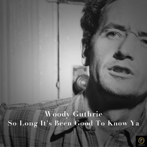 Woody Guthrie, So Long It's Been Good to Know Ya