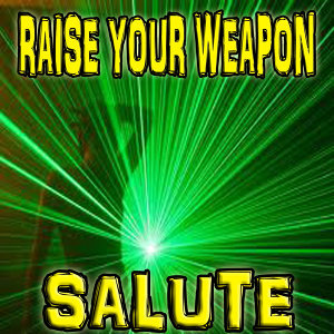 Raise Your Weapon - (Salute)