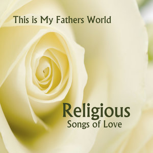 This Is My Father's World: Religious Songs of Love