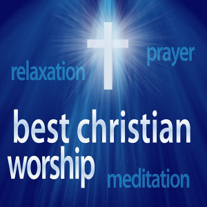 Best Christian Worship Hits – Instrumental Relaxing Versions (Great for Prayer + Relaxation + Meditation)