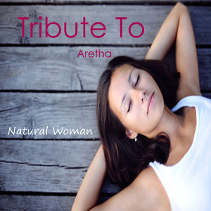 A Tribute to Aretha Franklin: Natural Woman