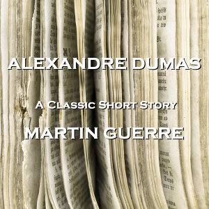 The Short Stories of Alexandre Dumas - Martin Guerre