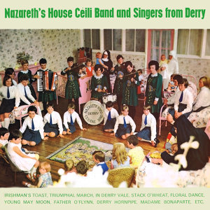 Nazareth's House Céilí Band and Singers from Derry